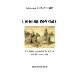 L'Afrique Imperiale : la These Coloniale Face a la Verite Historique
